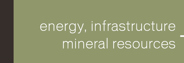 Energy, Infrastructure and Mineral Resources
